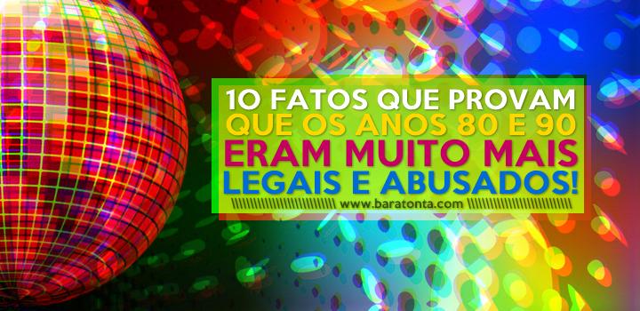 10 fatos que provam que os anos 80 e 90 eram muito mais legais e abusados