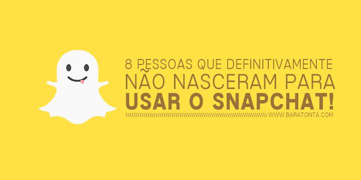 10 pessoas que definitivamente não nasceram para usar o Snapchat