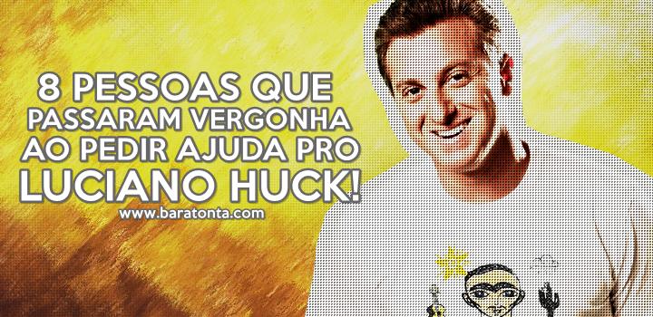 8 pessoas que passaram vergonha ao pedir ajuda ao Luciano Huck