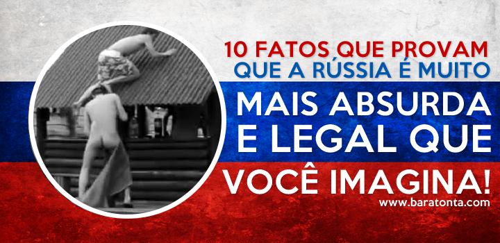10 fatos que provam que a Rússia é muito mais absurda e legal do que você imagina