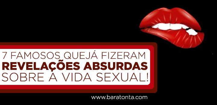 7 famosos que já fizeram revelações absurdas sobre a vida sexual