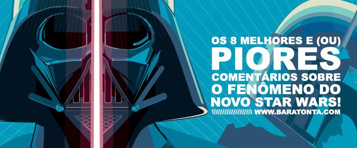 Os 8 melhores, piores e (ou) mais absurdos comentários sobre o fenômeno do novo Star Wars!